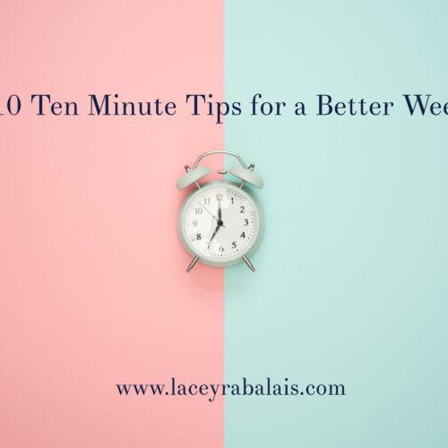 10 Ten Minute Tips for a Better Week