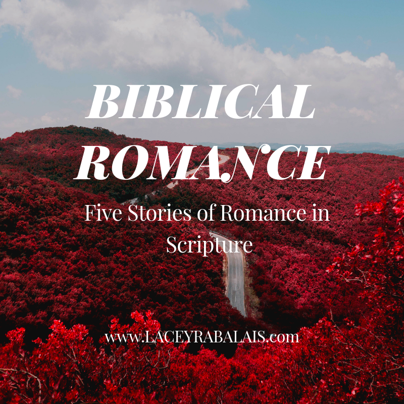 Biblical Romance // 5 Stories of Romance in Scripture